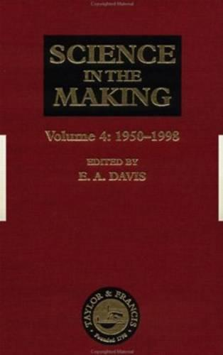 Science in the Making: Volume Four - 1950-1998 (Hardback)