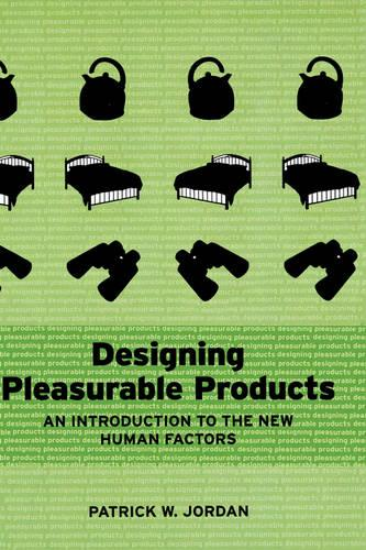 Designing Pleasurable Products: An Introduction to the New Human Factors (Hardback)