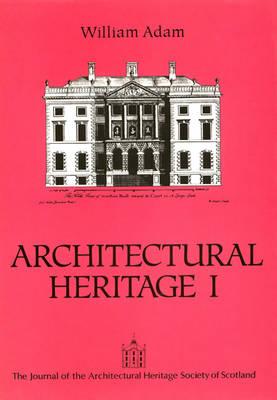 William Adam: William Adam v. 1 - Architectural Heritage S. (Paperback)