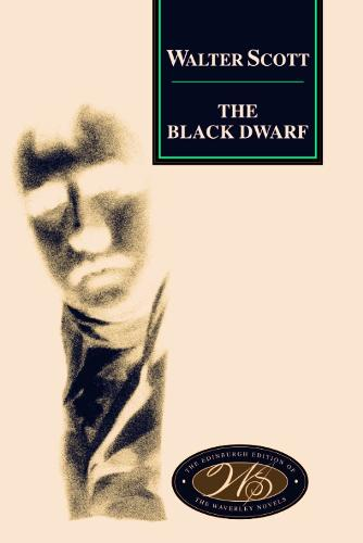 The Black Dwarf - Edinburgh Edition of the Waverley Novels No. 4A (Hardback)