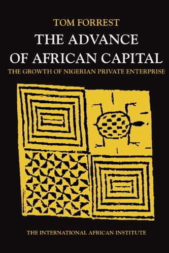 The Advance of African Capital: The Growth of Nigerian Private Enterprise - International African Library No. 14 (Hardback)