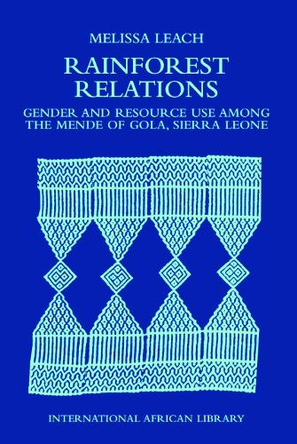 Rainforest Relations: Gender and Resource Use by the Mende of Gola, Sierra Leone - International African Library No. 13 (Hardback)
