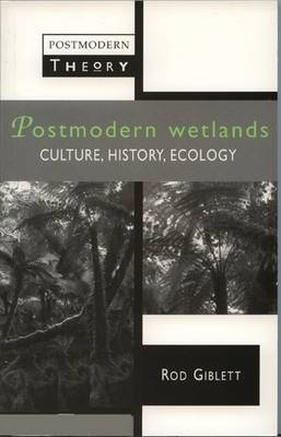 Postmodern Wetlands: Culture, History, Ecology - Postmodern Theory (Paperback)