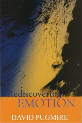 Rediscovering Emotion: Emotion and the Claims of Feeling (Paperback)