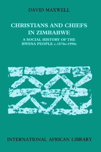 Christians and Chiefs in Zimbabwe: A Social History of the Hwesa People, 1870s-1990s - International African Library No. 20 (Paperback)