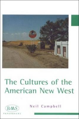 The Cultures of the American New West - British Association for American Studies (BAAS) Paperbacks (Paperback)
