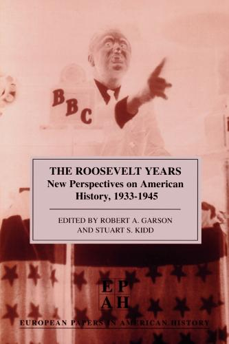 The Roosevelt Years: New Perspectives on American History, 1933-45 - European Papers in American History 7 (Paperback)