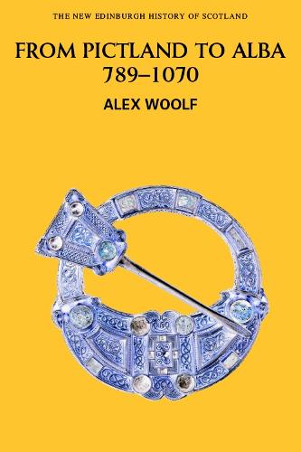 From Pictland to Alba, 789-1070 - New Edinburgh History of Scotland v. 2 (Paperback)