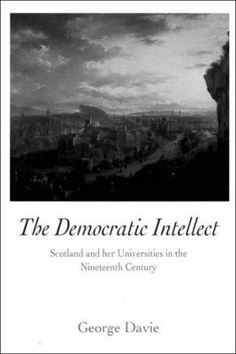 The Democratic Intellect: Scotland and Her Universities in the Nineteenth Century (Paperback)