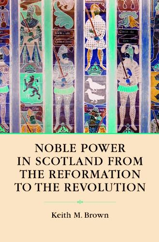 Noble Society in Scotland: Wealth, Family and Culture, from Reformation to Revolution (Paperback)
