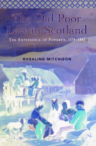 The Old Poor Law in Scotland: The Experience of Poverty, 1574-1845 (Paperback)