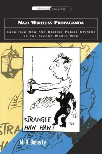 Nazi Wireless Propaganda: Lord Haw-Haw and British Public Opinion in the Second World War (Paperback)
