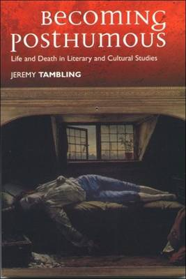 Becoming Posthumous: Life and Death in Literary and Cultural Studies (Paperback)