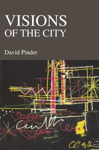 Visions of the City: Utopianism, Power and Politics in Twentieth-century Urbanism (Paperback)