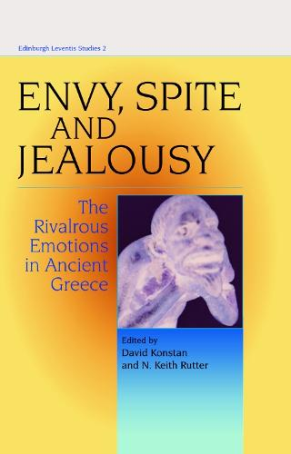 Envy, Spite and Jealousy: The Rivalrous Emotions in Ancient Greece - Edinburgh Leventis Studies (Hardback)