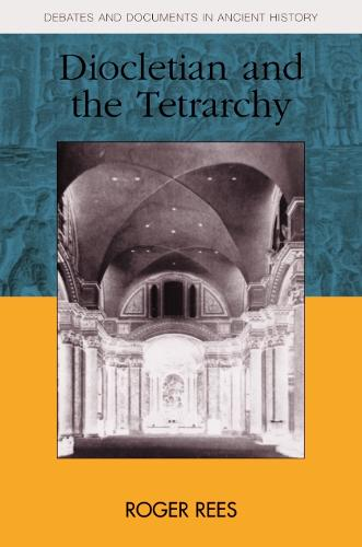 Diocletian and the Tetrarchy - Debates and Documents in Ancient History (Paperback)