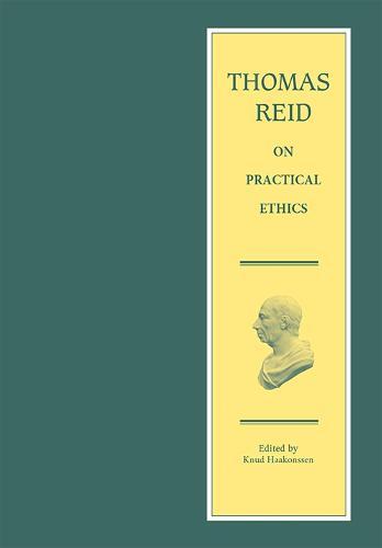 Thomas Reid on Practical Ethics - The Edinburgh Edition of Thomas Reid (Hardback)