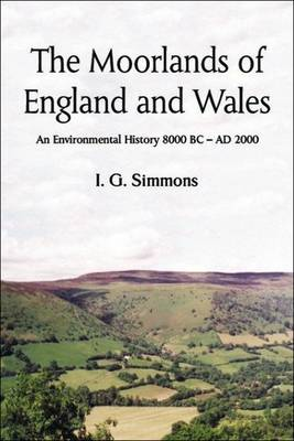 The Moorlands of England and Wales: An Environmental History 8, 000 BC-AD 2, 000 (Paperback)