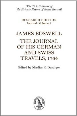 James Boswell: The Journal of His German and Swiss Travels, 1764 - The Yale Editions of the Private Papers of James Boswell (Hardback)