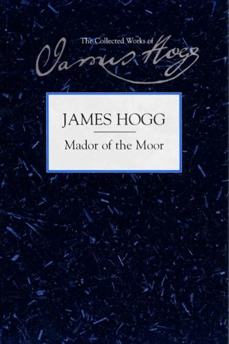 Mador of the Moor - The Collected Works of James Hogg (Hardback)