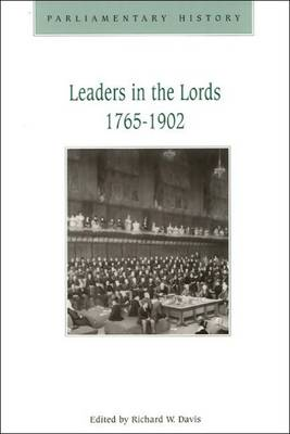Leaders in the Lords 1765-1902: Government Management and Party Organization in the Upper Chambers, 1765-1902 (Paperback)