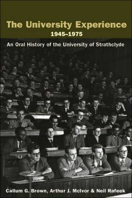 The University Experience 1945-1975: An Oral History of the University of Strathclyde (Paperback)