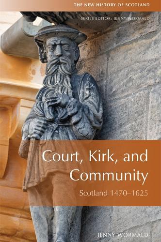 Court, Kirk and Community: Scotland 1470-1625 - New History of Scotland (Hardback)