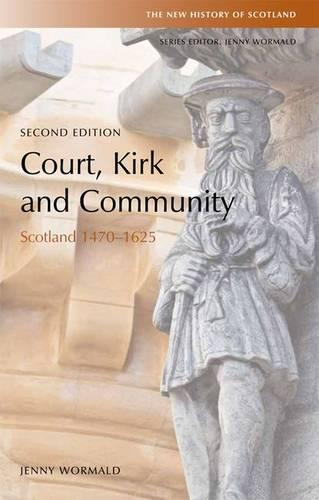 Court, Kirk and Community: Scotland 1470-1625 - New History of Scotland (Paperback)