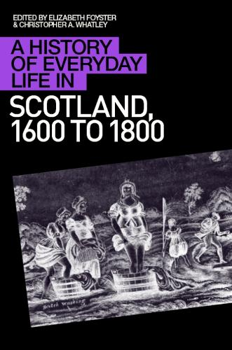 A History of Everyday Life in Scotland, 1600 to 1800 - A History of Everyday Life in Scotland (Paperback)