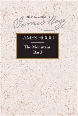 The Mountain Bard - The Collected Works of James Hogg (Hardback)