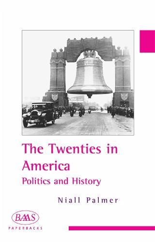 The Twenties in America: Politics and History - British Association for American Studies (BAAS) Paperbacks (Paperback)