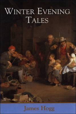 Winter Evening Tales - The Collected Works of James Hogg (Paperback)