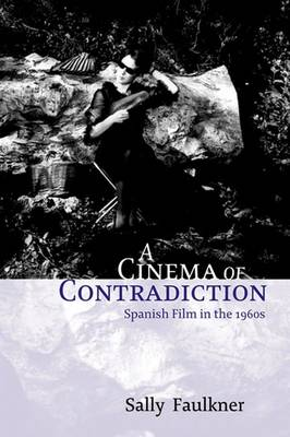 A Cinema of Contradiction: Spanish Film in the 1960s (Hardback)