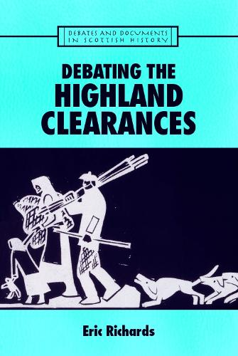 Debating the Highland Clearances - Debates and Documents in Scottish History (Paperback)