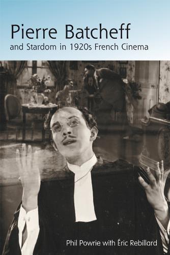 Pierre Batcheff and Stardom in 1920s French Cinema (Hardback)