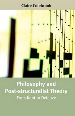 Philosophy and Post-structuralist Theory: From Kant to Deleuze (Paperback)