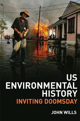 US Environmental History: Inviting Doomsday (Hardback)