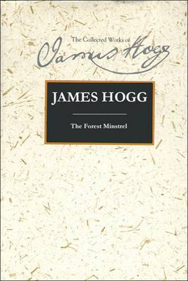The Forest Minstrel - The Collected Works of James Hogg (Hardback)