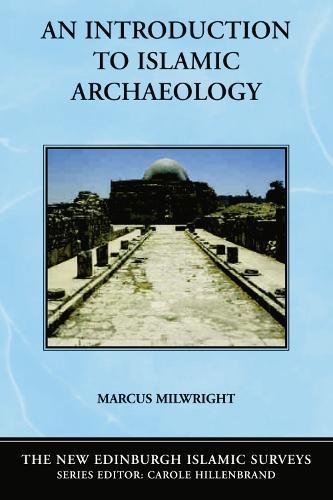 An Introduction to Islamic Archaeology - The New Edinburgh Islamic Surveys (Paperback)