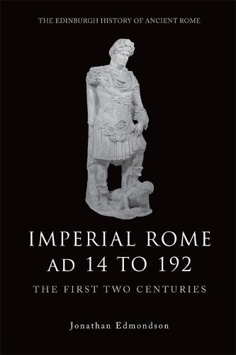 Imperial Rome Ad 14 to 192: The First Two Centuries - The Edinburgh History of Ancient Rome (Hardback)