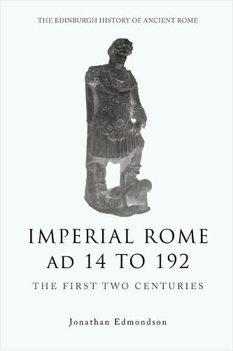 Imperial Rome Ad 14 to 192: The First Two Centuries - The Edinburgh History of Ancient Rome (Paperback)