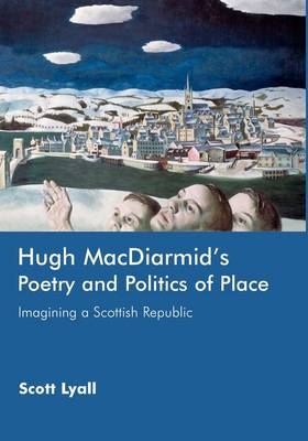 Hugh MacDiarmid's Poetry and Politics of Place: Imagining a Scottish Republic (Hardback)