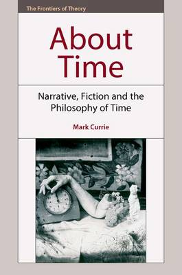 About Time: Narrative, Fiction and the Philosophy of Time - The Frontiers of Theory (Hardback)