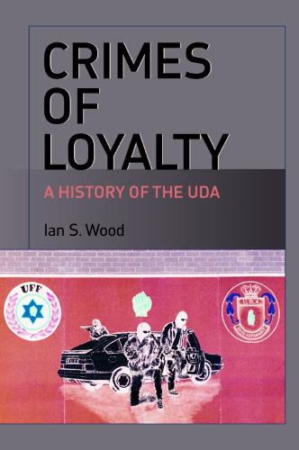 Crimes of Loyalty: A History of the UDA (Paperback)