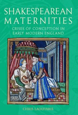 Shakespearean Maternities: Crises of Conception in Early Modern England (Hardback)