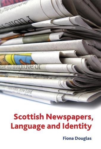 Scottish Newspapers, Language and Identity (Hardback)