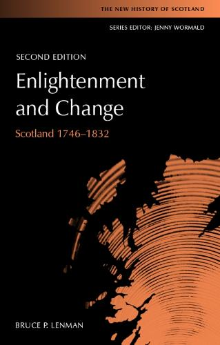 Enlightenment and Change: Scotland 1746-1832 - New History of Scotland (Paperback)