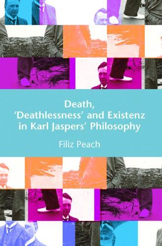 Death, Deathlessness and Existenz in Karl Jaspers' Philosophy (Hardback)