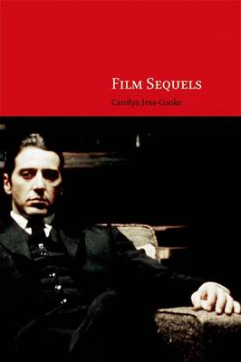 Film Sequels: Theory and Practice from Hollywood to Bollywood (Hardback)