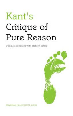 Kant's Critique of Pure Reason: An Edinburgh Philosophical Guide - Edinburgh Philosophical Guides (Paperback)